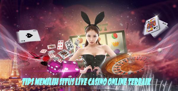 Tips Memilih Situs Live Casino Online Terbaik